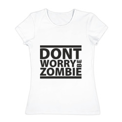 Dont worry be zombie