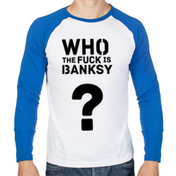 'Who the FUCK is Banksy'