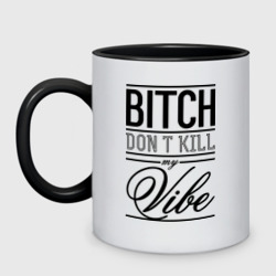'Bitch don\'t kill my vibe'