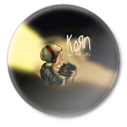 'Korn, got the life'