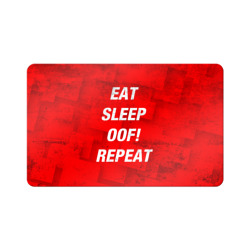 Eat Sleep OOF! Repeat