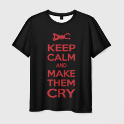 Keep Calm and Make Them Cry
