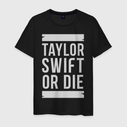Taylor Swift OR DIE