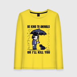 Be kind to animals or I'll kil