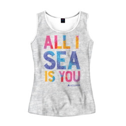 ALL I SEA IS YOU