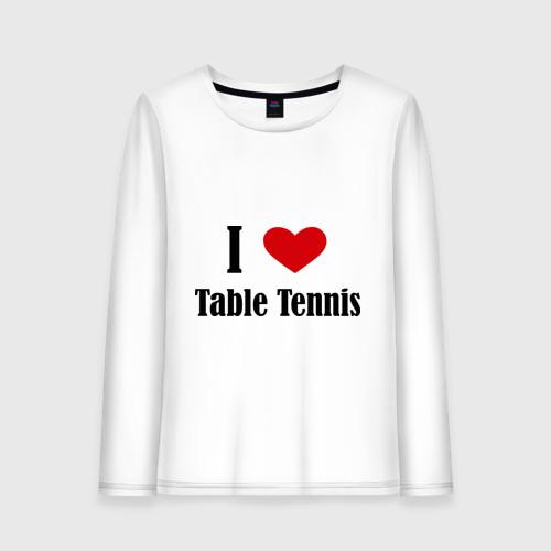 Женский лонгслив хлопок  Фото 01, Я люблю настольный теннис