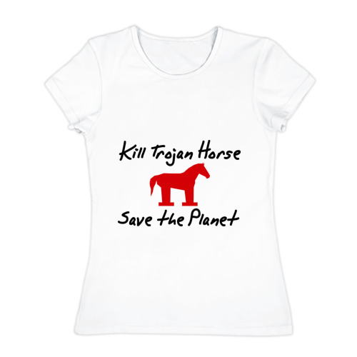 Женская футболка хлопок  Фото 01, Kill TrojanHorse Save the Planet