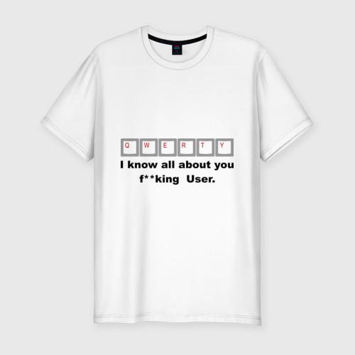 Мужская футболка премиум  Фото 01, I know all about you F**king User.