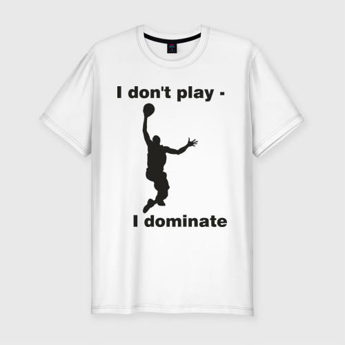 Мужская футболка премиум  Фото 01, Я не играю - я доминирую