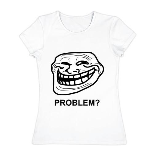 Женская футболка хлопок Trollface. Problem? Проблемы?