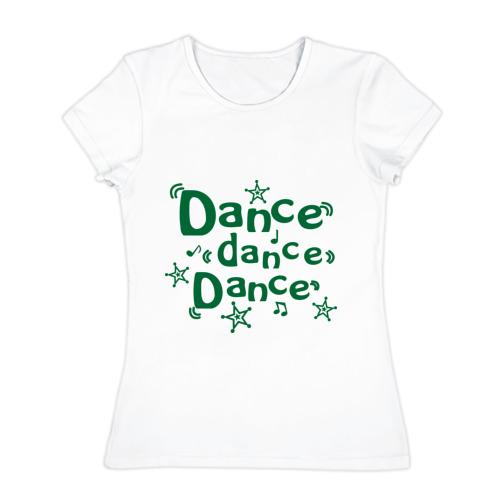 Женская футболка хлопок Dance dance dance