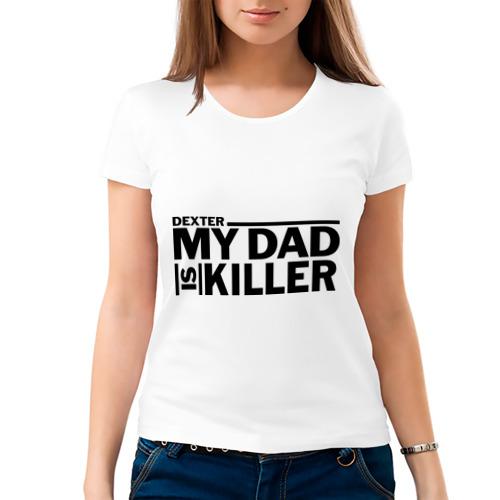Женская футболка хлопок  Фото 03, my dad is killer