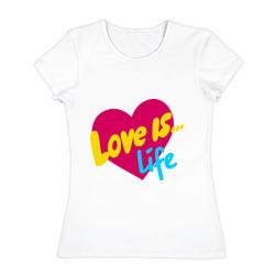 Любовь -  это жизнь