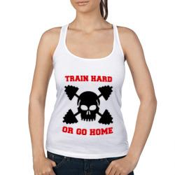 train hard or go home - тренируйся жестко или иди домой
