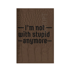 Im not with stupid anymore