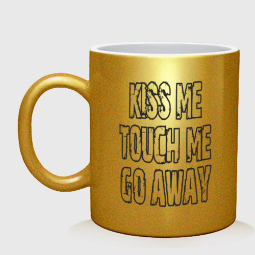 Kiss me, touch me, go away