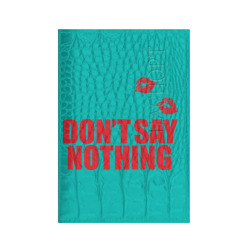 Dont say nothing