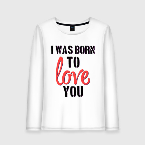 Женский лонгслив хлопок  Фото 01, I was born to love you