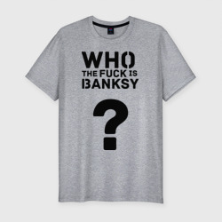 Who the FUCK is Banksy
