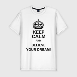 Keep  calm and believe your dream!