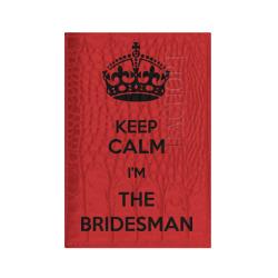 Keep calm I'm the bridesman.