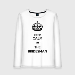 Keep calm I'm the bridesman.