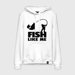 Fish like me.
