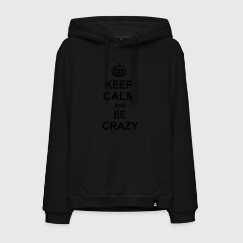 Толстовка унисекс Keep calm and be crazy от Всемайки