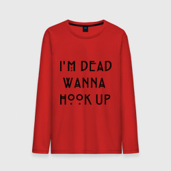 I'm dead wanna hook up