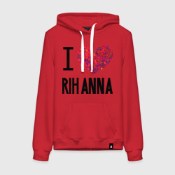 I love Rihanna