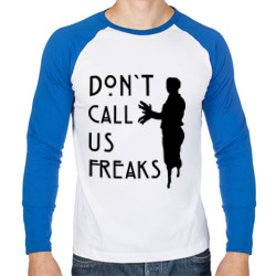 Don`t call us freak