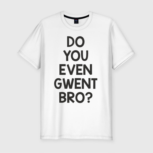 DO YOU EVEN GWENT BRO?