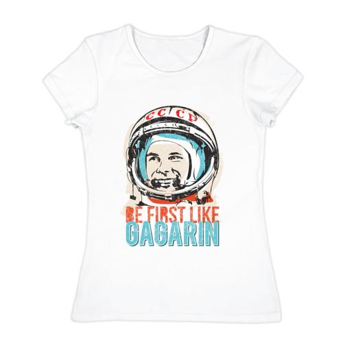 Женская футболка хлопок  Фото 01, Быть первым как Гагарин!