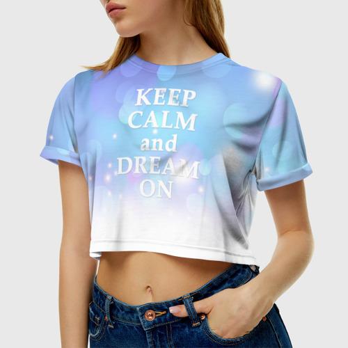 Женская футболка 3D укороченная  Фото 01, KEEP CALM and dream
