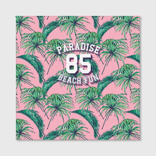 Холст квадратный  Фото 02, Paradise