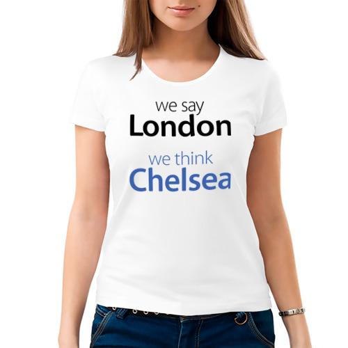 Женская футболка хлопок  Фото 03, We say London we thihk Chelsea