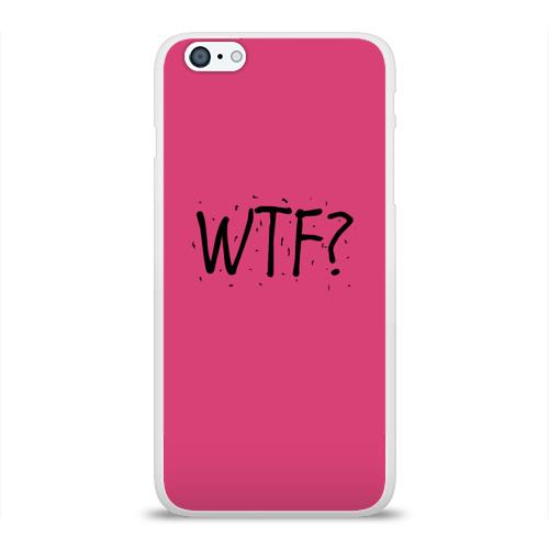 Чехол для Apple iPhone 6Plus/6SPlus силиконовый глянцевый  Фото 01, WTF?
