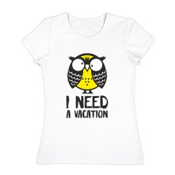 Owl. I need a vacation