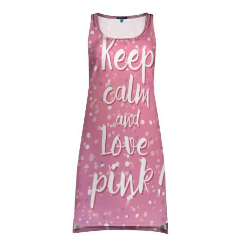 Платье-майка 3D  Фото 01, Keep calm and love pink