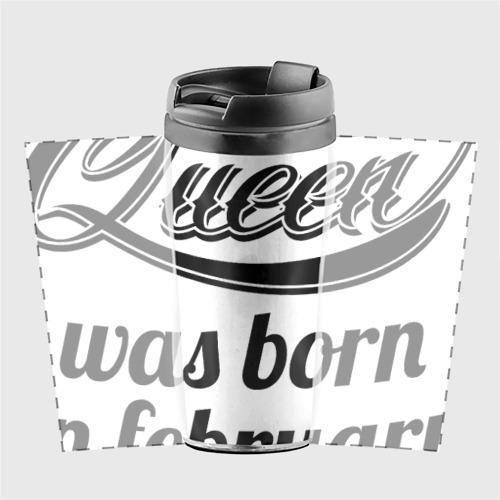 Термокружка-непроливайка  Фото 02, Королева рождена в феврале