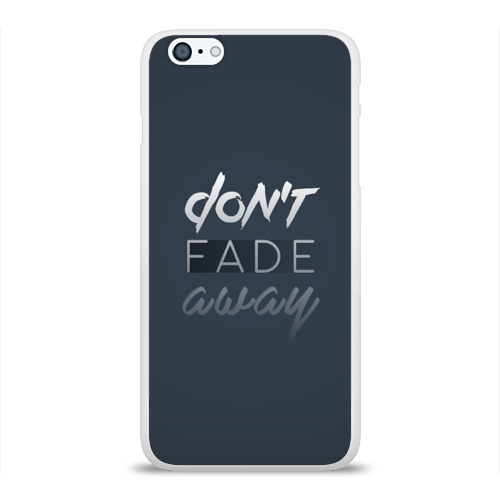 Чехол для Apple iPhone 6Plus/6SPlus силиконовый глянцевый  Фото 01, Don't fade away