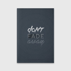 Don't fade away