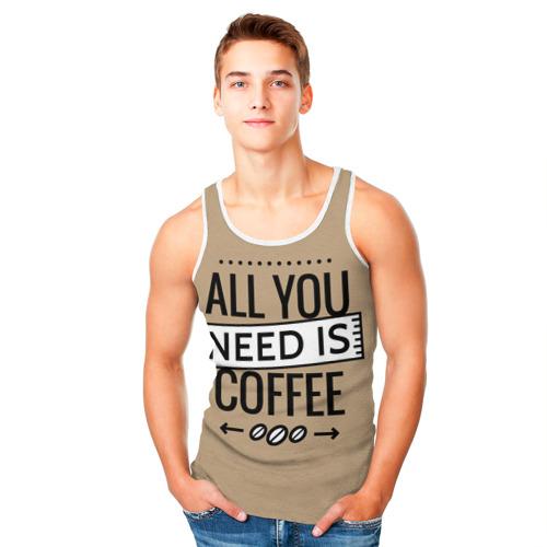 Мужская майка 3D  Фото 05, Всё что тебе нужно - это кофе