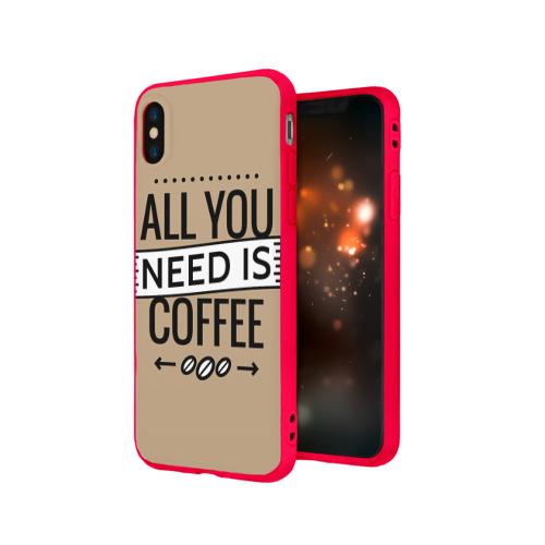 Чехол для Apple iPhone X силиконовый матовый Всё что тебе нужно - это кофе Фото 01
