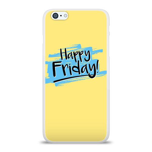 Чехол для Apple iPhone 6Plus/6SPlus силиконовый глянцевый  Фото 01, Happy Friday