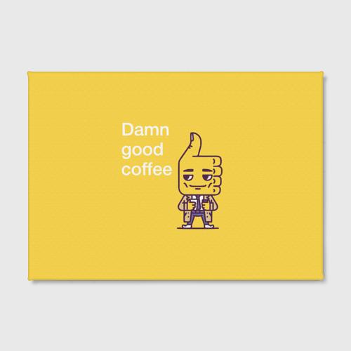 Холст прямоугольный  Фото 02, Чертовски хороший кофе