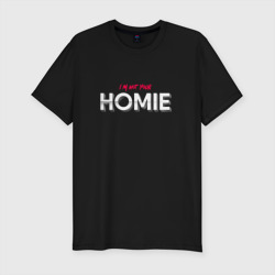 I'm not your Homie