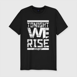 Tonight we rise
