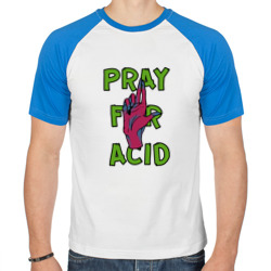 Pray for Acid