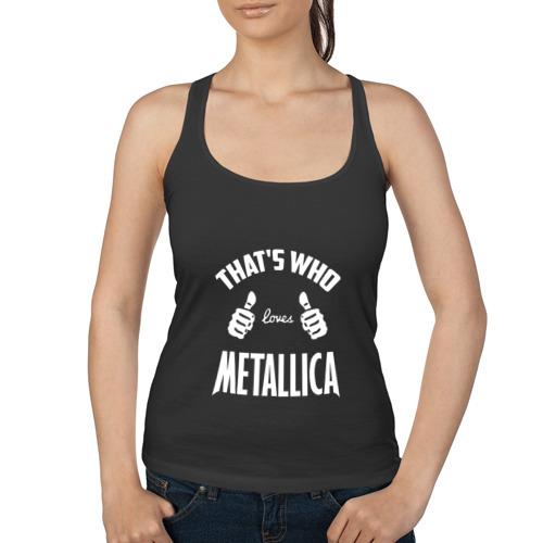 Женская майка борцовка  Фото 01, Вот кто любит Metallica